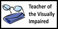 Teacher of the Visually Impaired